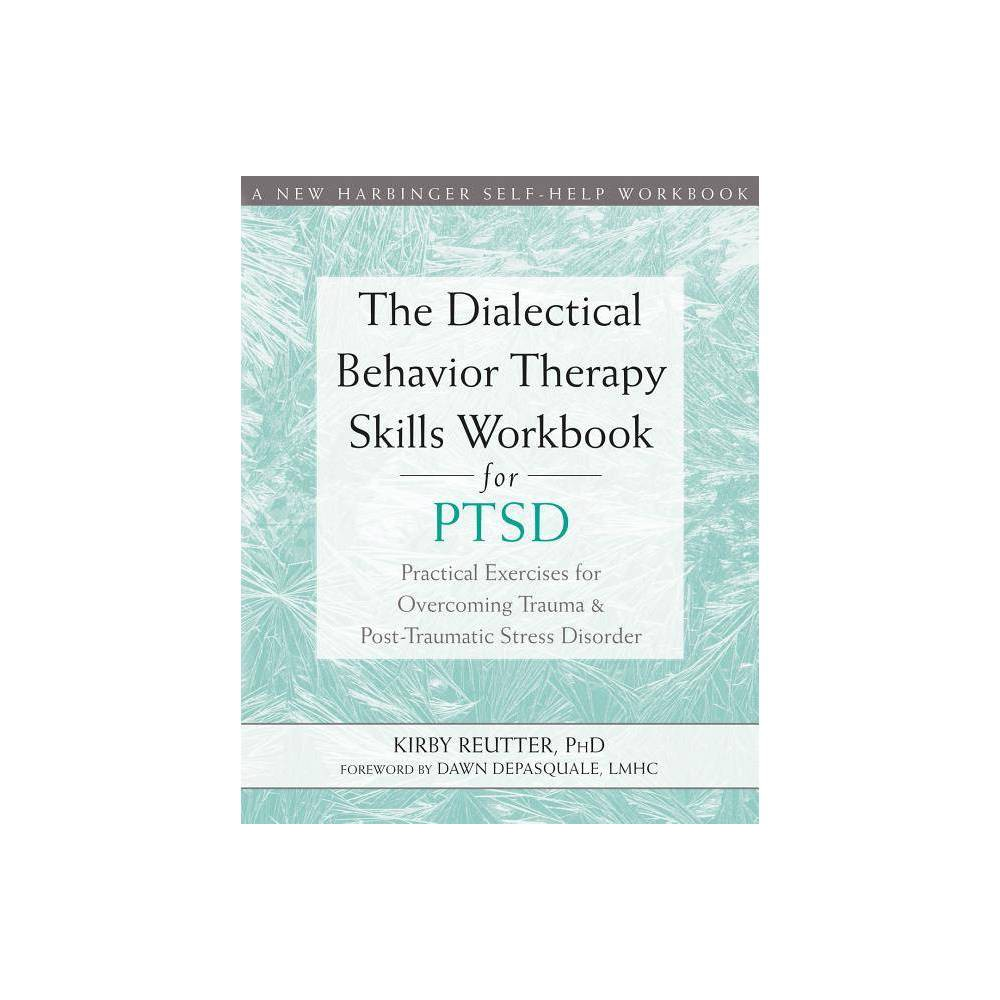 The Dialectical Behavior Therapy Skills Workbook For Ptsd By Kirby Reutter Paperback