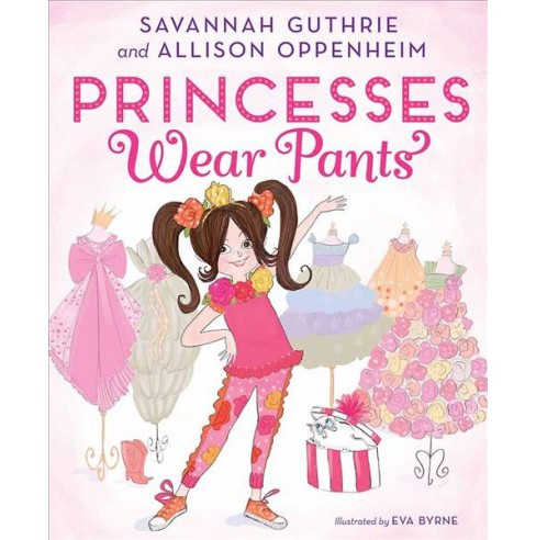 Princesses Wear Pants (Hardcover) (Savannah Guthrie and Allison Oppenheim) - image 1 of 1