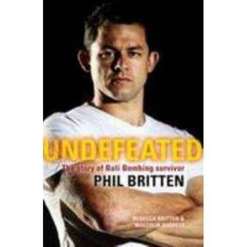 Undefeated - by  Phil Britten & Rebecca Britten & Malcolm Quekett (Paperback) - image 1 of 1