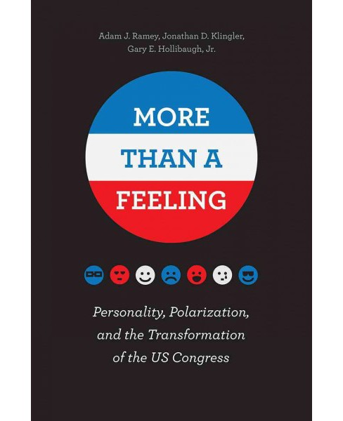 More Than a Feeling : Personality, Polarization, and the Transformation of the US Congress - (Paperback) - image 1 of 1