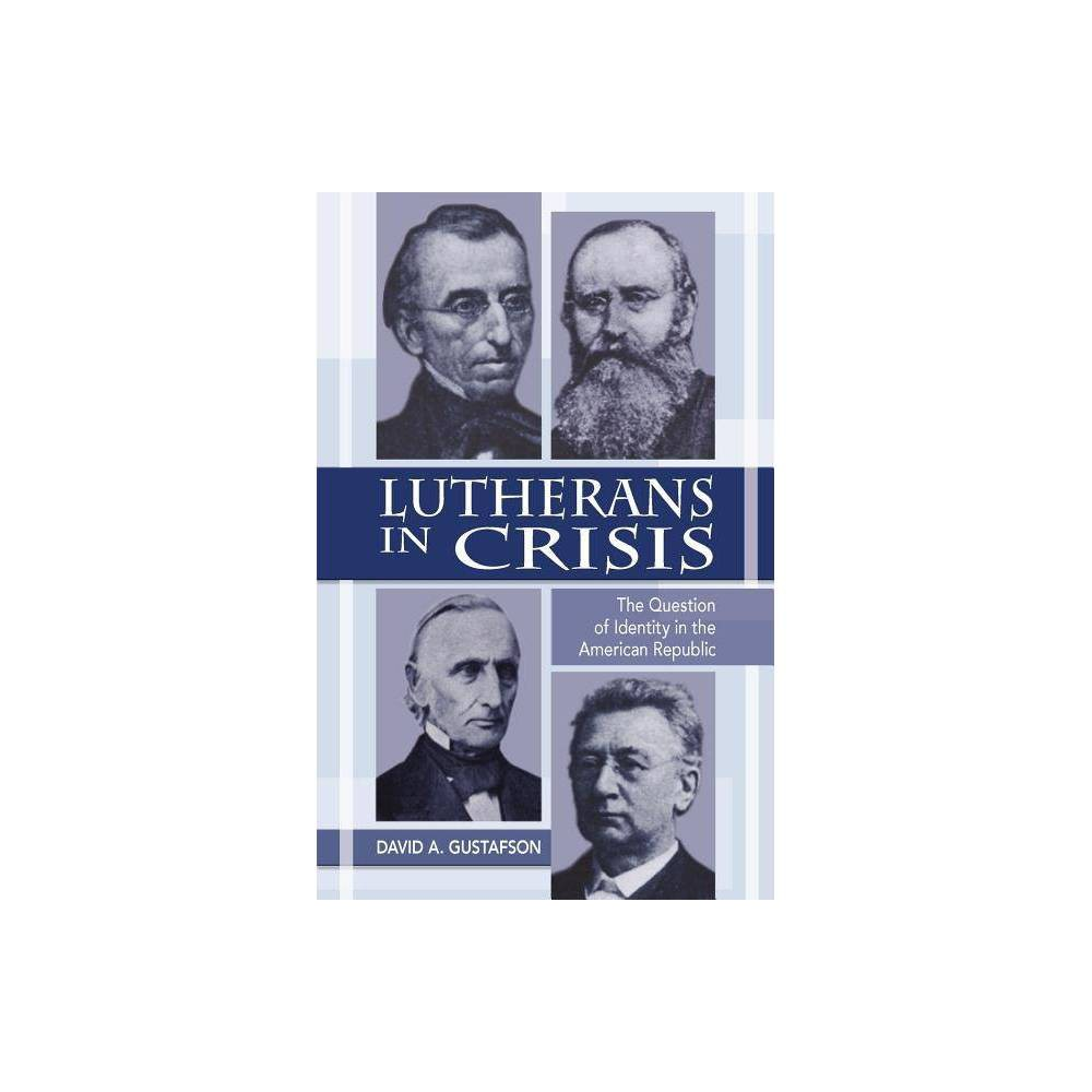 Lutherans In Crisis Op By David A Gustafson Paperback