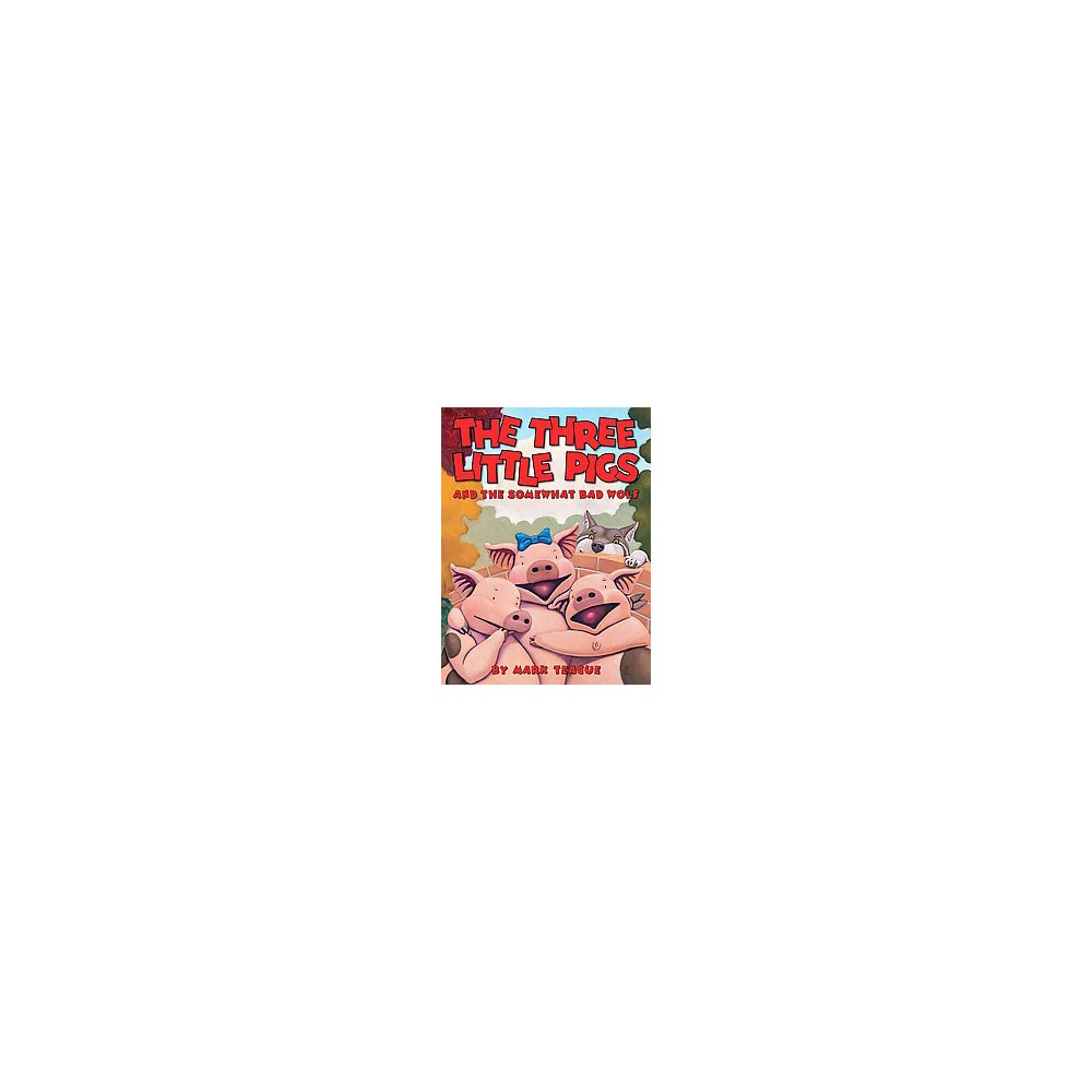 Three Little Pigs and the Somewhat Bad Wolf (School And Library) (Mark Teague)