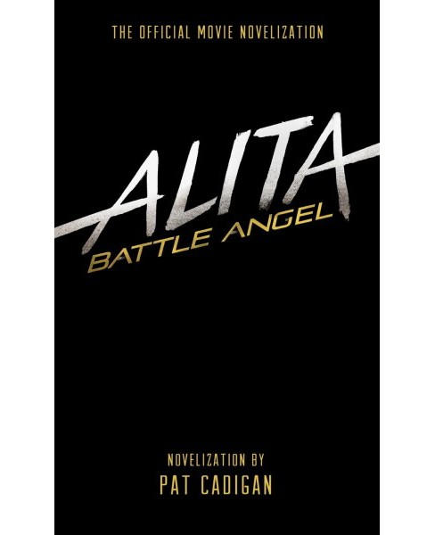 Alita - Battle Angel : The Official Movie Novelization -  by Pat Cadigan (Paperback) - image 1 of 1