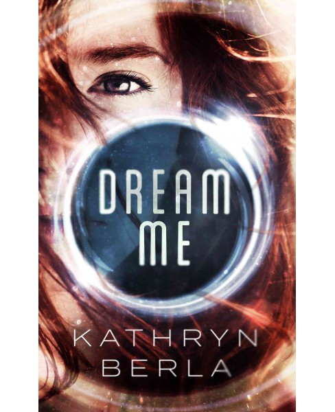 Dream Me -  by Kathryn Berla (Paperback) - image 1 of 1