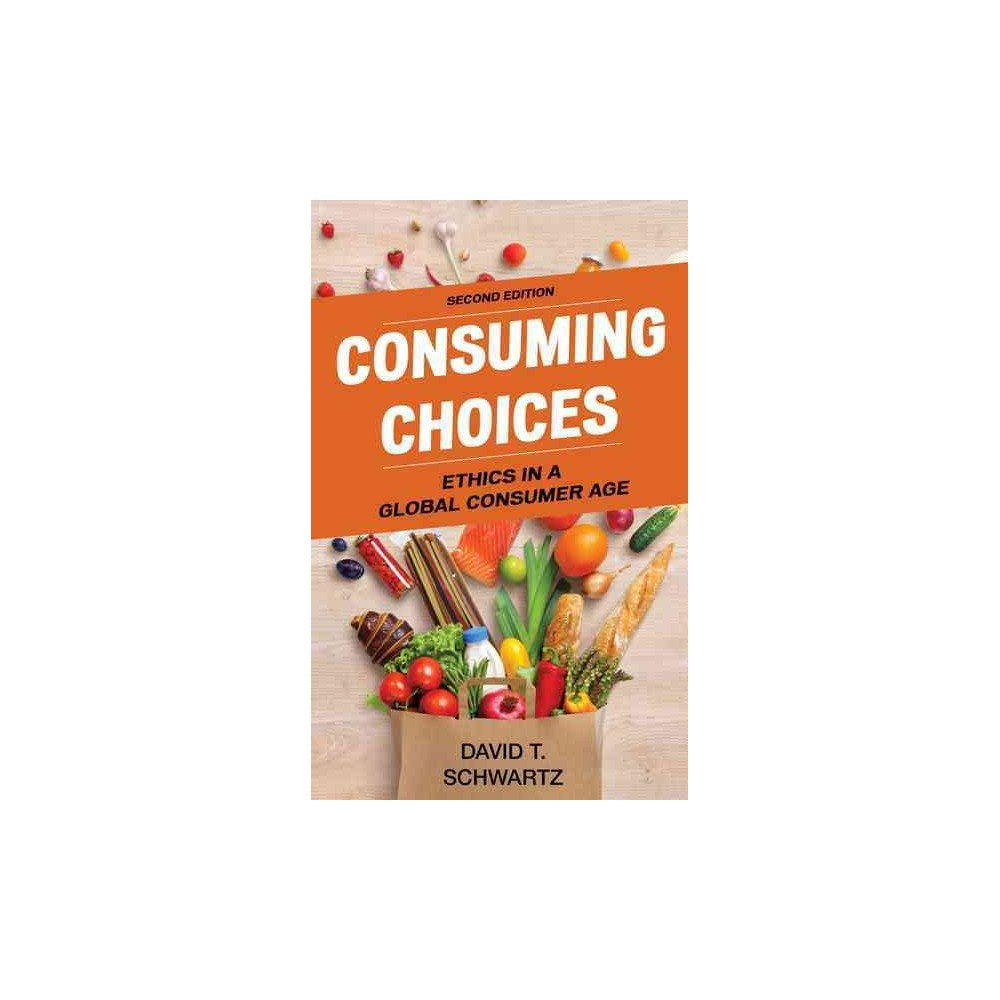 Consuming Choices : Ethics in a Global Consumer Age (Hardcover) (David T. Schwartz)