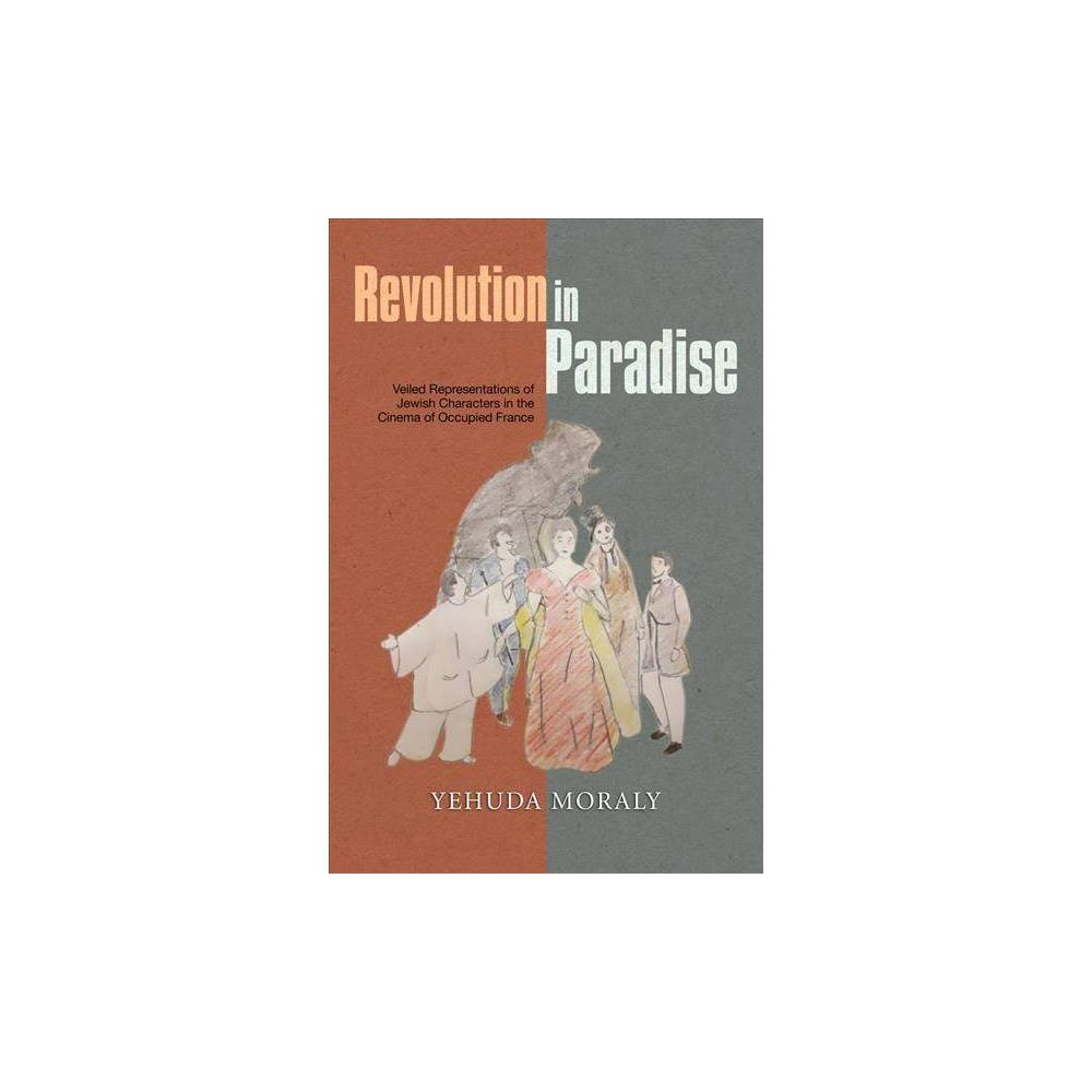 Revolution in Paradise : Veiled Representations of Jewish Characters in the Cinema of Occupied France