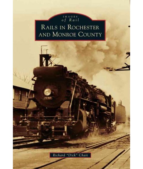 Rails in Rochester and Monroe County (Paperback) (Richard Chait) - image 1 of 1