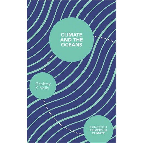 Climate and the Oceans - (Princeton Primers in Climate) by  Geoffrey K Vallis (Paperback) - image 1 of 1