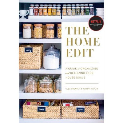 Home Edit : A Guide to Organizing and Realizing Your House Goals (Includes Refrigerator Labels)- by Clea Shearer & Joanna Teplin (Paperback)