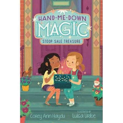 Hand-Me-Down Magic: Stoop Sale Treasure - by  Corey Ann Haydu (Paperback)