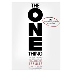 The ONE Thing: The Surprisingly Simple Truth Behind Extraordinary Results (Hardcover) by Gary Keller