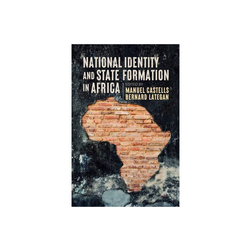 National Identity And State Formation In Africa By Bernard Lategan Manuel Castells Paperback