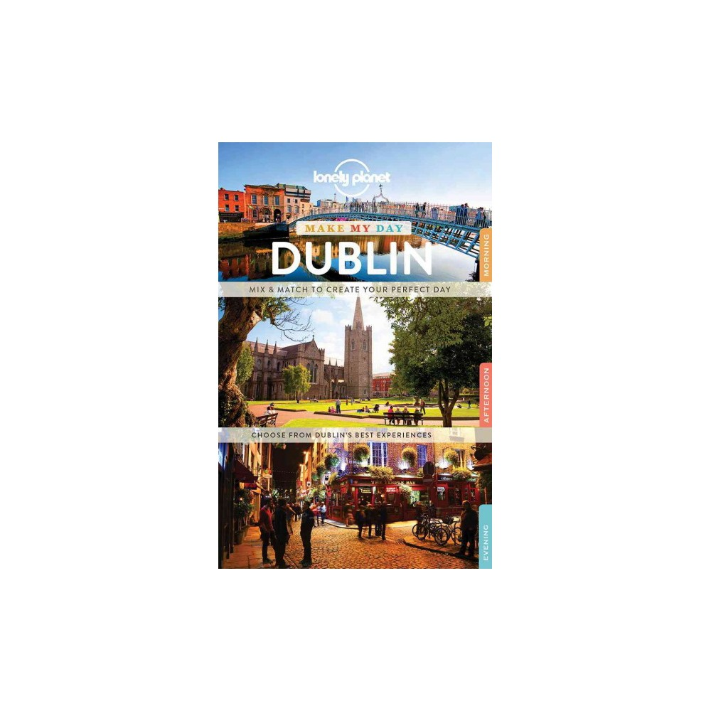 Lonely Planet Make My Day Dublin (Paperback) (Lonely Planet Publications)