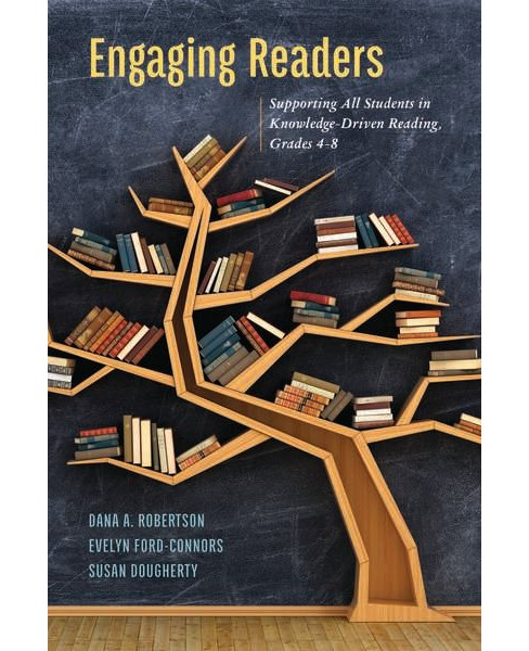 Engaging Readers : Supporting All Students in Knowledge-Driven Reading, Grades 4-8 (Hardcover) (Dana A. - image 1 of 1