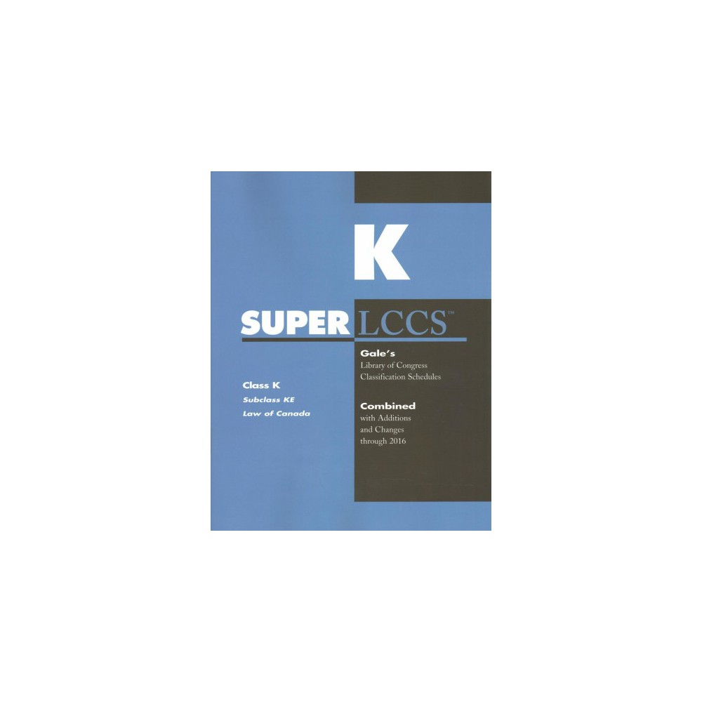 SuperLCCS Class K, Subclass KE Law of Canada : Gale's Library of Congress Classification Schedules