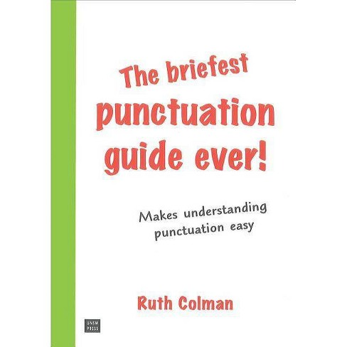 The Briefest Punctuation Guide Ever! - by  Ruth Colman (Spiral_bound) - image 1 of 1