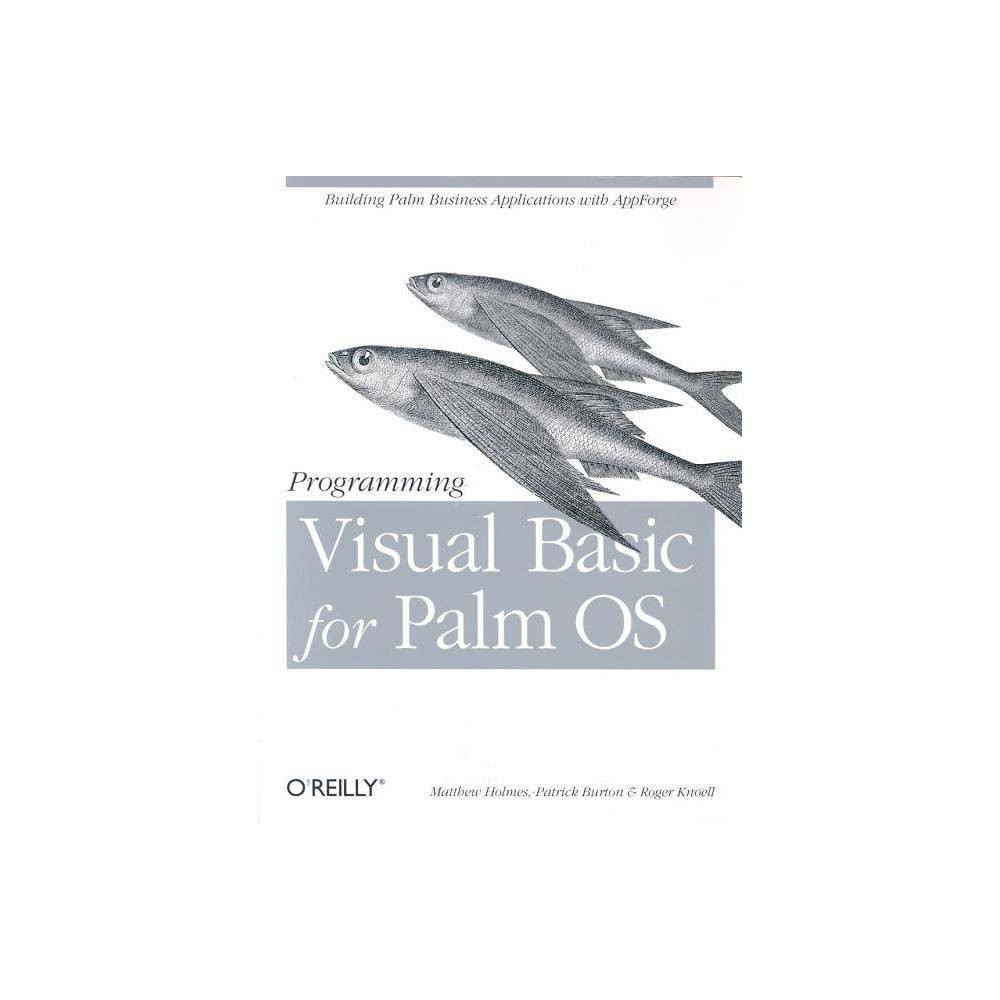 Programming Visual Basic for Palm OS - by Matt Holmes & Patrick Burton & Roger Knoell (Paperback) Due to the immense popularity of Palm OS devices, demand for Palm OS applications has increased dramatically. Over 16 million Palm Powered PDAs have sold over the past six years, and the number of registered Palm Developers is currently over 100,000 and growing by about a 1,000 per month.Visual Basic is one of the most popular development platformsin the world. Until recently Visual Basic developers were not able to create applications for the Palm OS platform. By integrating into the Visual Basic environment, the AppForge Basic compiler has brought Palm development right into the main tool used by millions of VB Programmers. In fact, Visual Basic in conjunction with AppForge is fast becoming one of the favorite development environments for the Palm OS.The book provides a framework for application design, development and installation for the Palm handheld. While the reader should have experience with the property-method-event model of VB programming, no familiarity with Palm products is assumed or required. It is written primarily for corporate software developers, software architects, middle-ware developers and engineering managers who need to understand the strengths and limits of programming on the Palm, and how to integrate Visual Basic language Palm applications into their corporate IT infrastructure or product offerings. It teaches readers how to create a host of business applications including security, wireless and database connectivity programs.Some of the covered topics include: Complete coverage of Palm user interface and database programming techniquesData Synchronization including how to build, test and install a conduit using Visual Basic and COMWeb Clipping applications and how to interface those applications to Microsoft's Active Server Page framework.Extending the AppForge Palm application using shared libraries and Active-X like components.Programming Visual Basic for the Palm OS is the onlybook designed to help the Visual Basic desktop programmer to break into the Palm market. With Programming Visual Basic for the Palm OS, Visual Basic programmers can become Palm programmers almost over night.