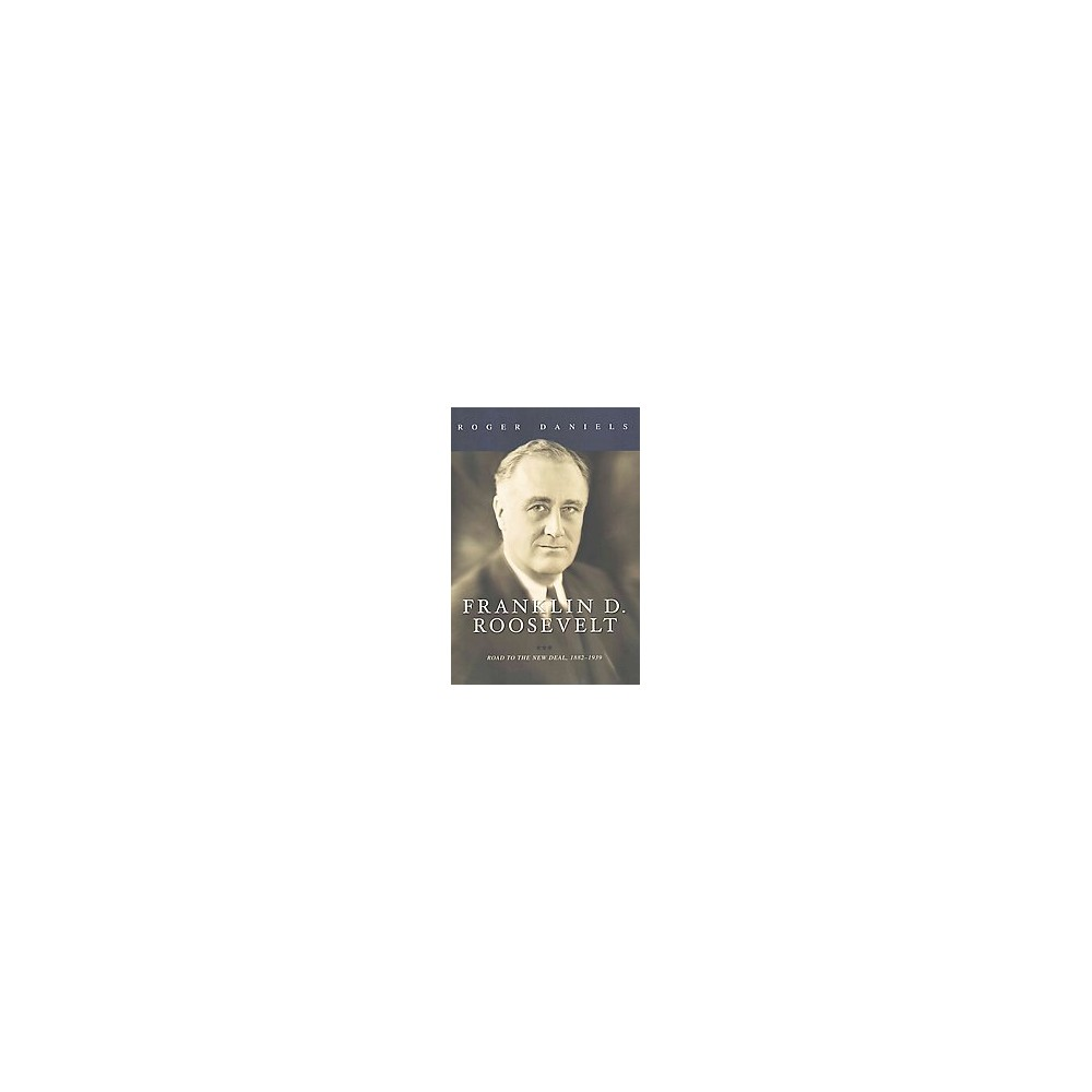 Franklin D. Roosevelt : Road to the New Deal, 1882-1939 (Hardcover) (Roger Daniels)