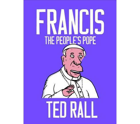 Francis : The People's Pope -  by Ted Rall (Paperback) - image 1 of 1