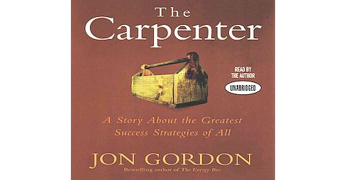 Carpenter : A Story About the Greatest Success Strategies of All (Unabridged) (CD/Spoken Word) (Jon - image 1 of 1