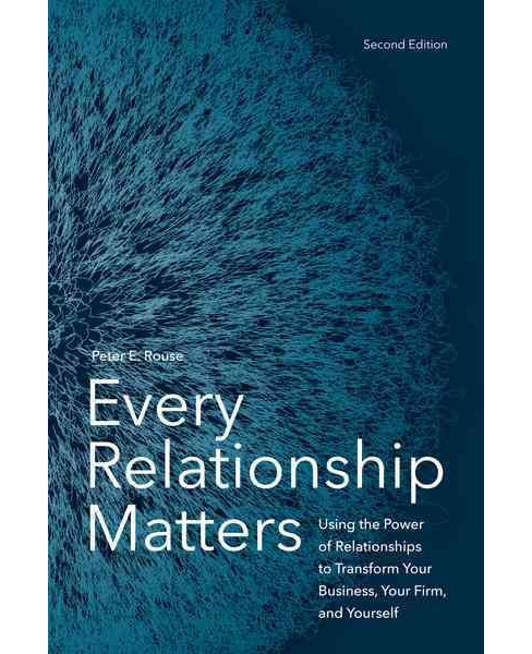 Every Relationship Matters : Using the Power of Relationships to Transform Your Business, Your Firm, and - image 1 of 1
