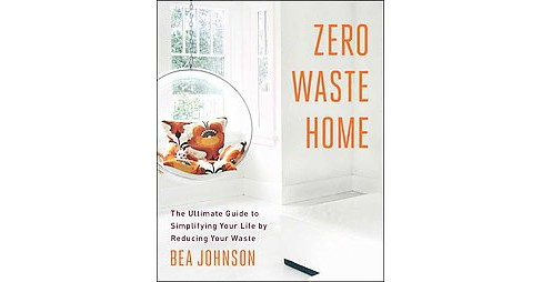 Zero Waste Home : The Ultimate Guide to Simplifying Your Life by Reducing Your Waste (Paperback) (Bea - image 1 of 1