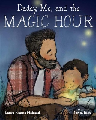 Daddy, Me, and the Magic Hour - by Laura Krauss Melmed (Hardcover)