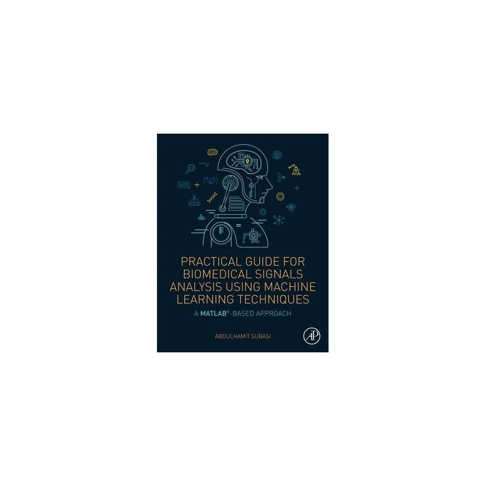 Practical Guide for Biomedical Signals Analysis Using Machine Learning Techniques - (Paperback)