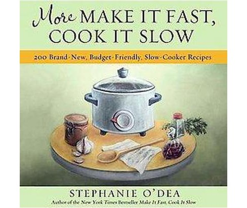 More Make It Fast, Cook It Slow : 200 Brand New Budget-Friendly, Slow Cooker Recipes (Paperback) - image 1 of 1