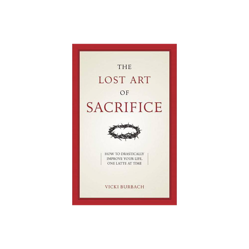 The Lost Art Of Sacrifice By Vicki Burbach Paperback