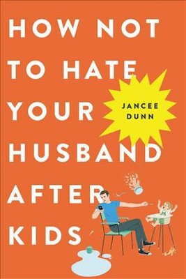 How Not to Hate Your Husband After Kids - Reprint by Jancee Dunn (Paperback)