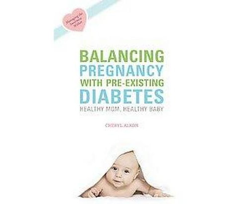Balancing Pregnancy With Pre-existing Di (Paperback) - image 1 of 1