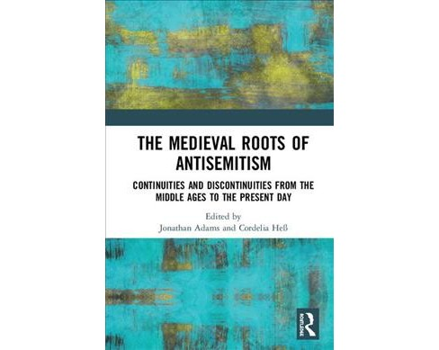 Medieval Roots of Antisemitism : Continuities and Discontinuities from the Middle Ages to the Present - image 1 of 1
