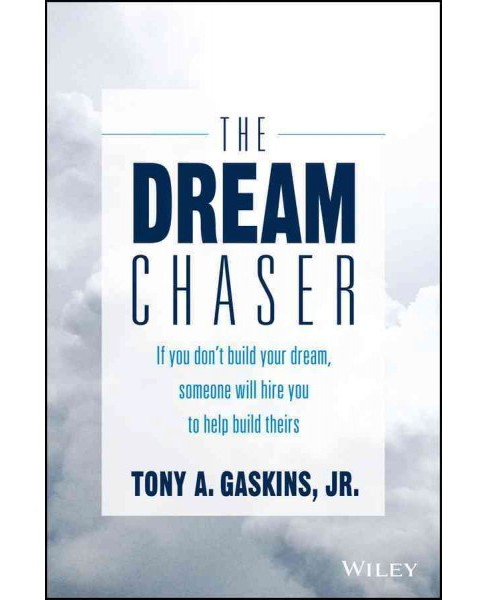 Dream Chaser : If You Don't Build Your Dream, Someone Will Hire You to Help Build Theirs (Hardcover) - image 1 of 1