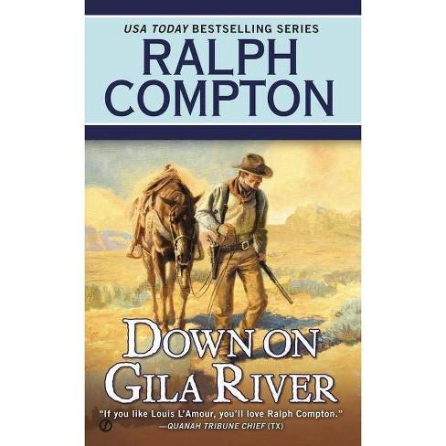 Down on Gila River - (Ralph Compton Novels (Paperback)) by  Ralph Compton & Joseph a West (Paperback) - image 1 of 1