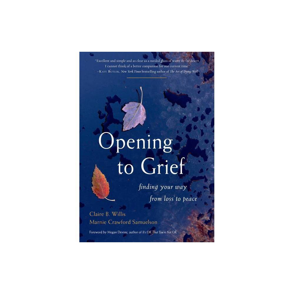 Opening To Grief By Claire B Willis Marnie Crawford Samuelson Hardcover