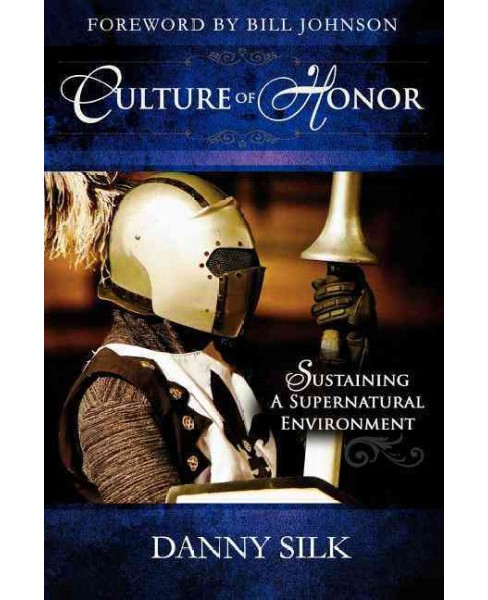 Culture of Honor : Sustaining a Supernatural Environment -  by Danny Silk (Paperback) - image 1 of 1