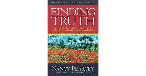 Finding Truth : 5 Principles for Unmasking Atheism, Secularism, and Other God Substitutes (Hardcover) - image 1 of 1