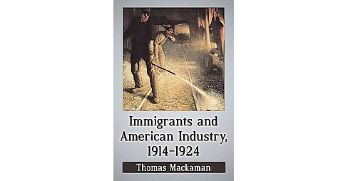 New Immigrants and the Radicalization of American Labor, 1914-1924 (Paperback) (Thomas Mackaman) - image 1 of 1