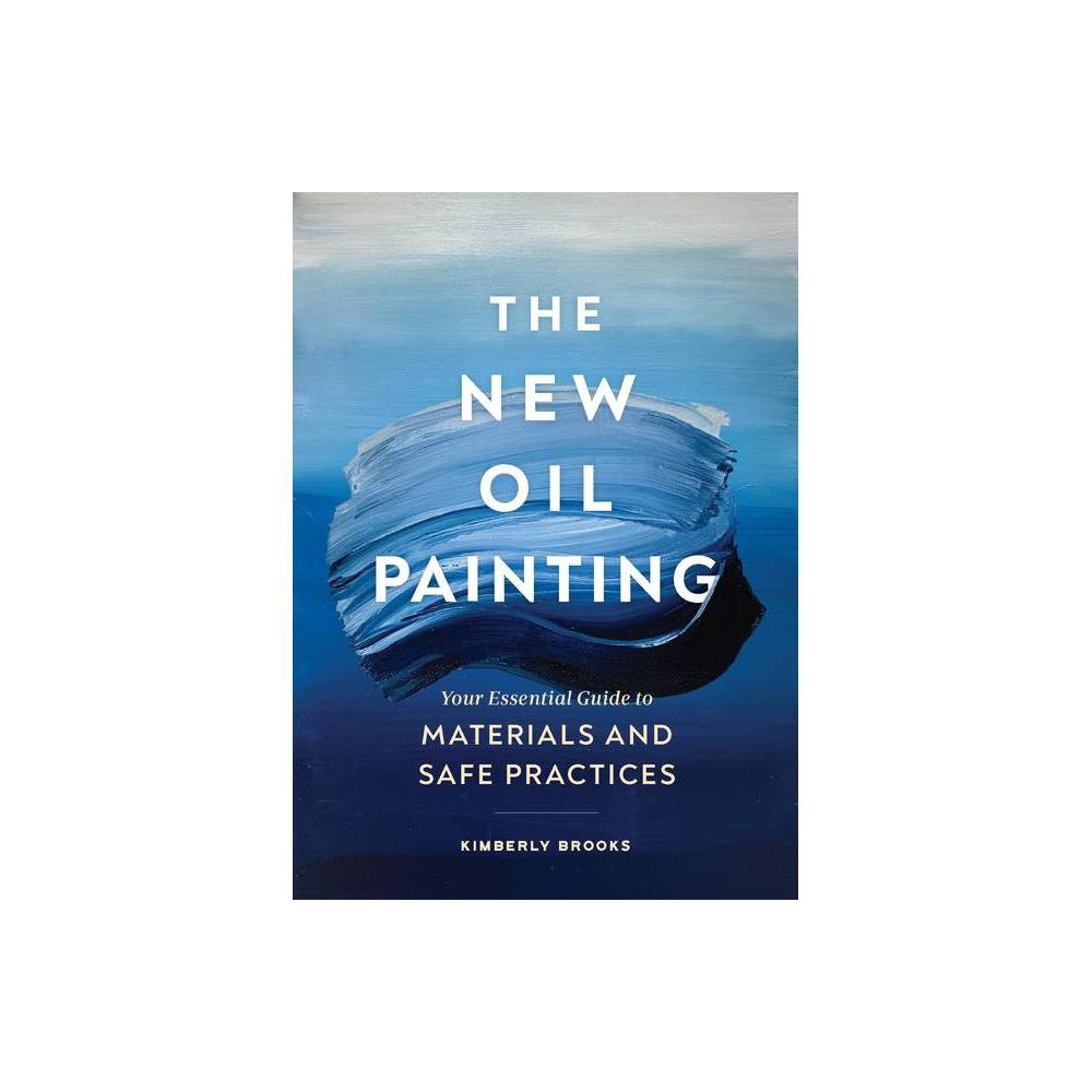 The New Oil Painting By Kimberly Brooks Paperback