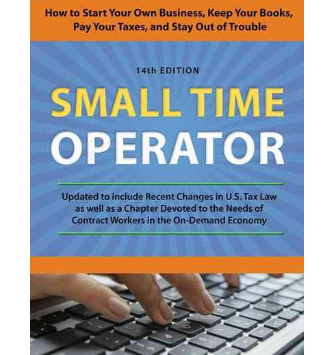 Small Time Operator : How to Start Your Own Business, Keep Your Books, Pay Your Taxes, and Stay Out of - image 1 of 1