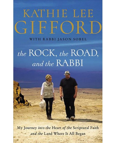 Rock, the Road, and the Rabbi : My Journey into the Heart of Scriptural Faith and the Land Where It All - image 1 of 1