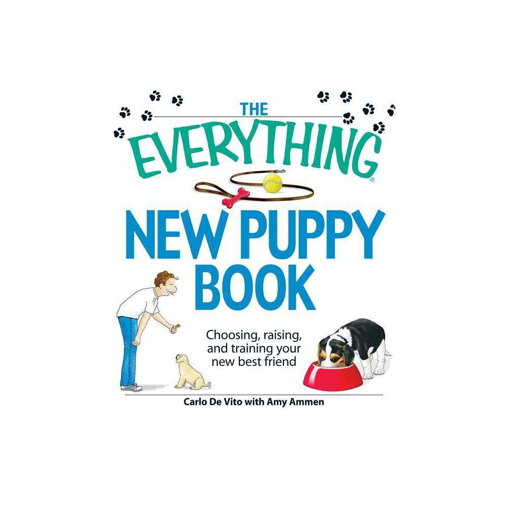 The Everything New Puppy Book - (Everything (Pets)) by Carlo de Vito & Amy Ammen (Paperback)