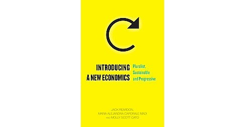 Introducing a New Economics : Pluralist, Sustainable and Progressive (Hardcover) (Jack Reardon & Maria - image 1 of 1
