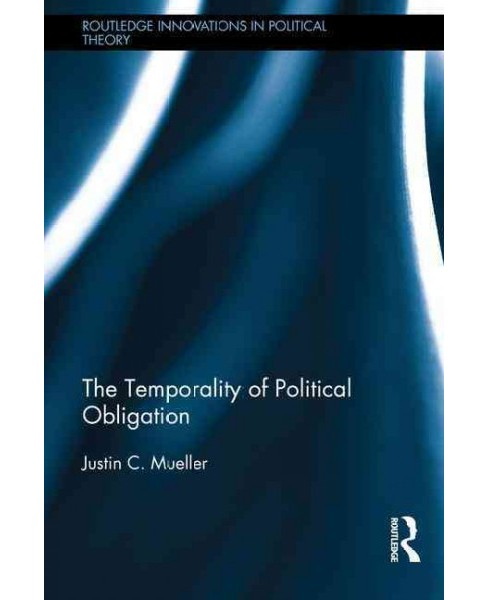 Temporality of Political Obligation (Hardcover) (Justin C. Mueller) - image 1 of 1