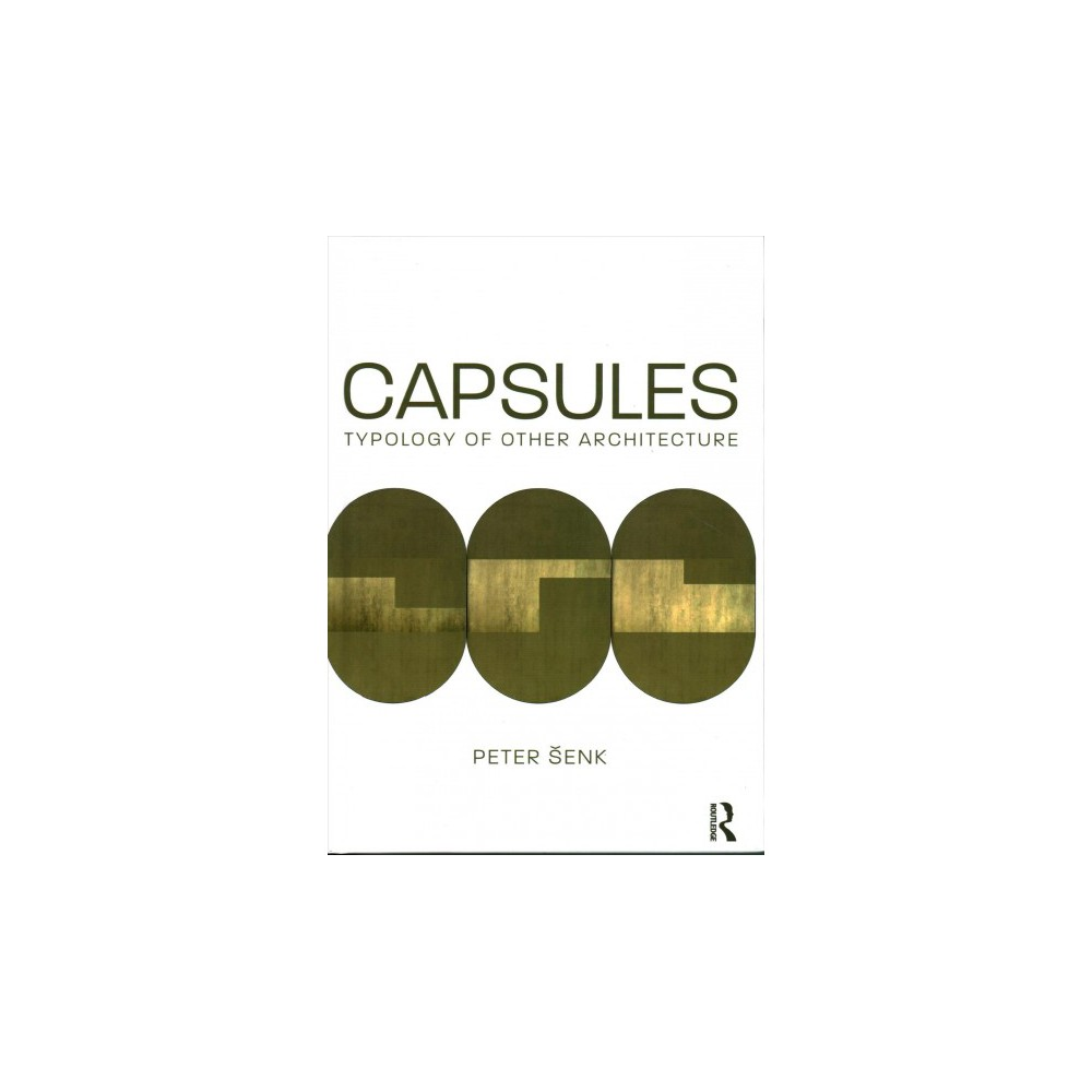 Capsules : Typology of an Other Architecture (Hardcover) (Peter Senk)