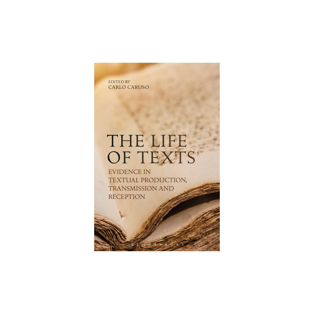Life of Texts : Evidence in Textual Production, Transmission and Reception - (Hardcover)