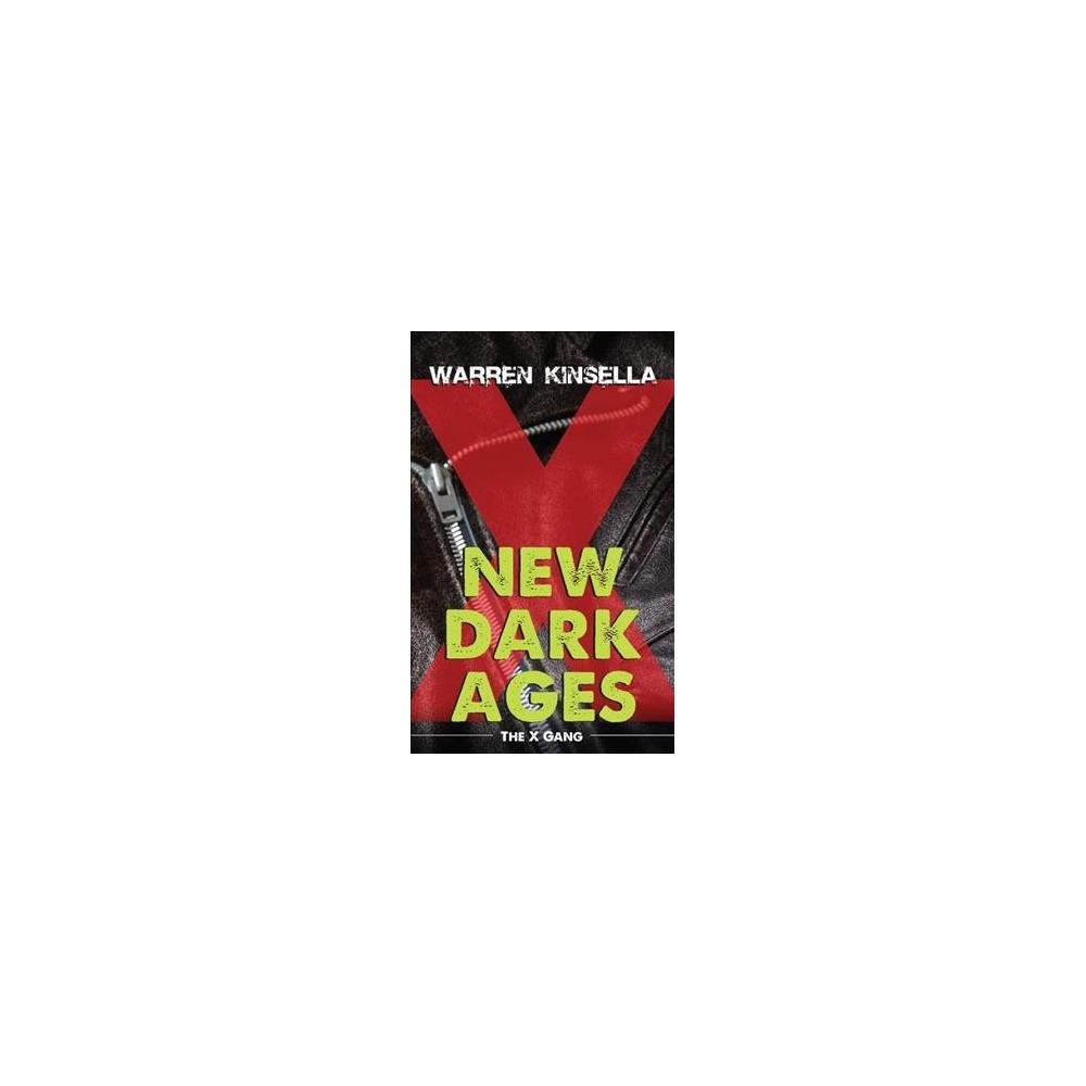 New Dark Ages : The X Gang - (The X Gang) by Warren Kinsella (Paperback)