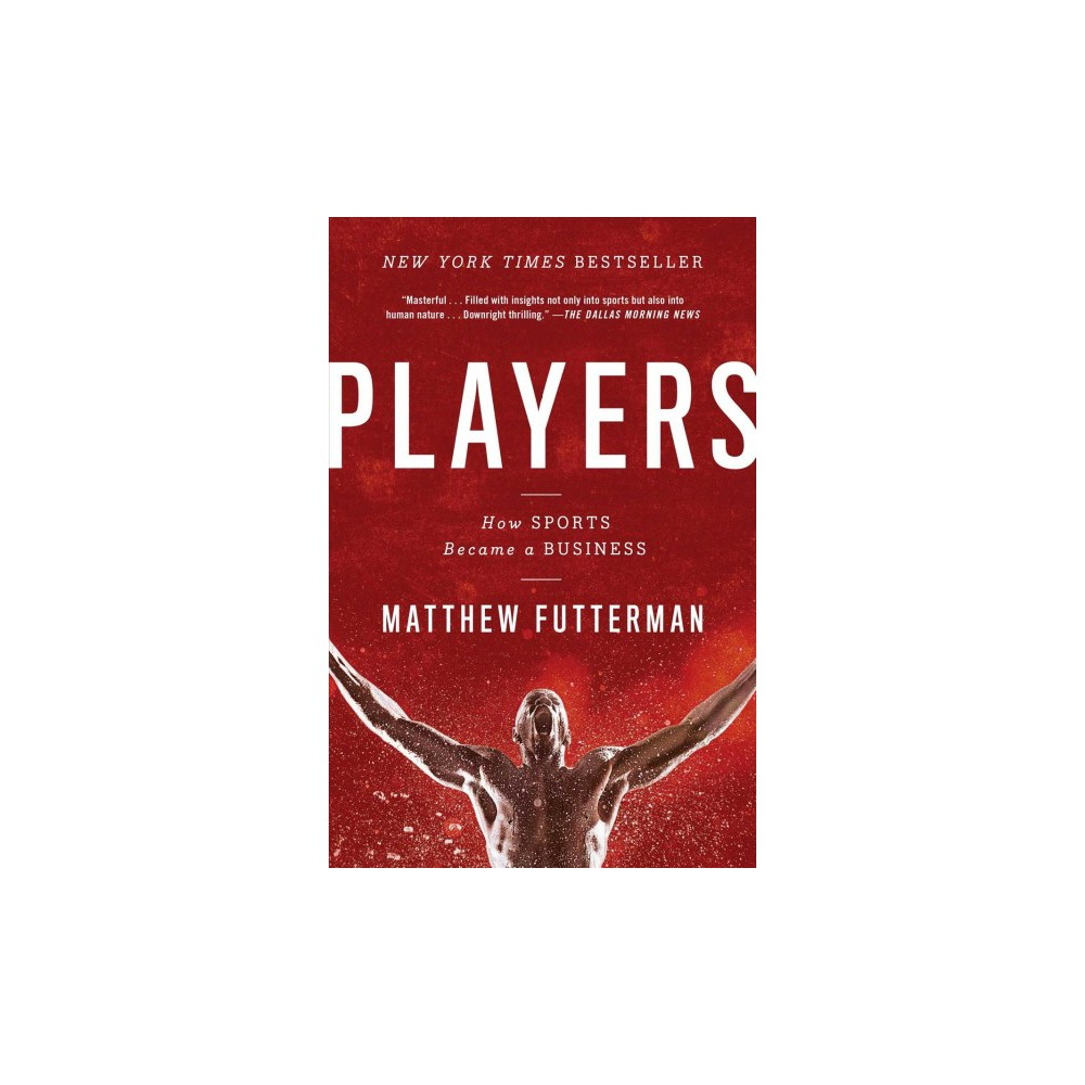 Players : How Sports Became a Business (Reprint) (Paperback) (Matthew Futterman)
