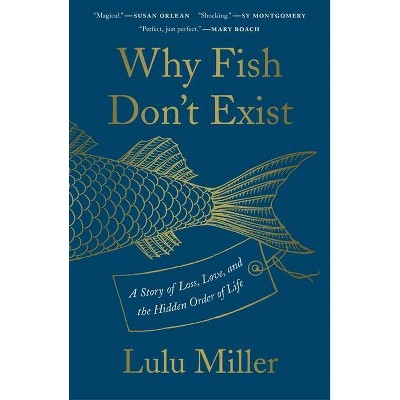 Why Fish Don't Exist - by  Lulu Miller (Hardcover)